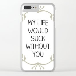 My Life Would Suck Without You - Design for your Bestie Clear iPhone Case
