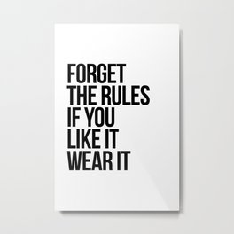 Forget the rules if you like it wear it Metal Print