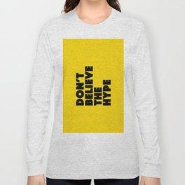 Do not believe the hype Long Sleeve T-shirt