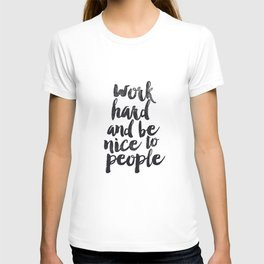 Work Hard and be Nice to People black and white typography poster black-white design bedroom wall T-shirt
