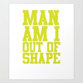 Man Am I Out of Shape Workout T-Shirt Art Print