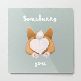Somebunny loves you / Corgi Butt Metal Print