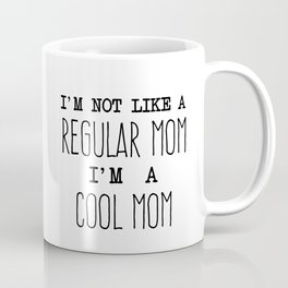 I m not like a regular mom I am a cool mom Coffee Mug