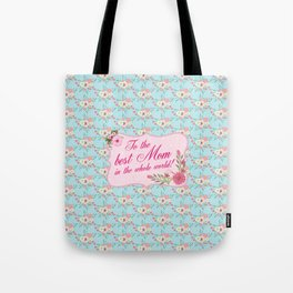 To the Best Mom in The Whole World Tote Bag