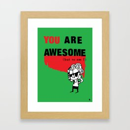 You are awesome. Framed Art Print
