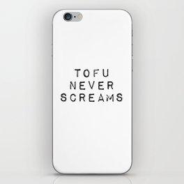 Vegan quotes - Tofu never screams iPhone Skin