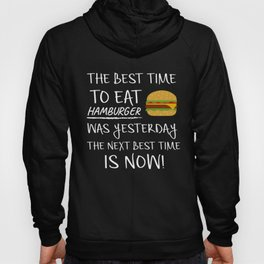 Best Time to Eat Hamburger was yesterday Next Best Time Is NOW! Funny Food Gift Hoody