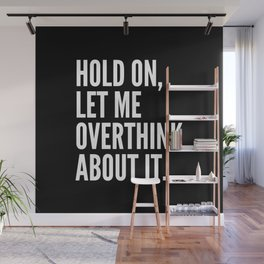 Hold On Let Me Overthink About It (Black & White) Wall Mural