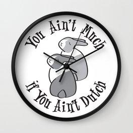 YOU AIN'T MUCH IF YOU AIN'T DUTCH Wall Clock