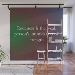 Rudeness Is The Weak Wall Mural