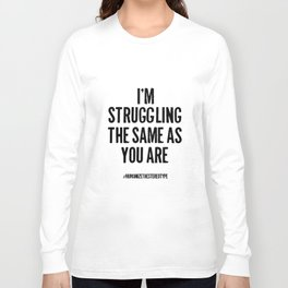 I'm Struggling The Same As You Are (white t-shirt) Long Sleeve T-shirt