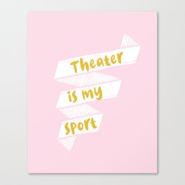 Theater is My Sport Banner Canvas Print