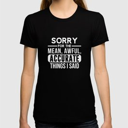 Sarcastic Humor Sorry For Mean Accurate Things Said Unisex Shirt T-shirt