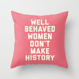 Well Behaved Women Feminist Quote Throw Pillow