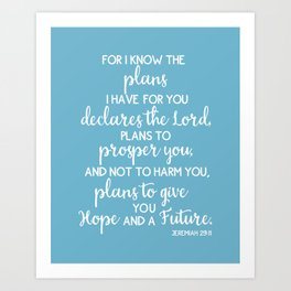 Jeremiah 29:11, for I Know The Plans for You declares the LORD Art Print