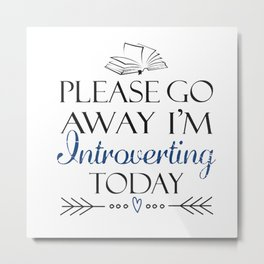 Please go away, I'm introverting today Metal Print