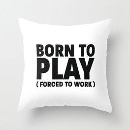Born to play Throw Pillow
