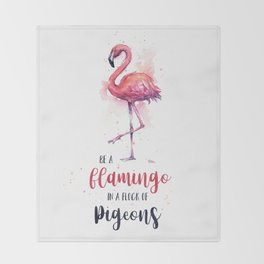 Be a Flamingo in a Flock of Pigeons Watercolor Typography Animals Throw Blanket