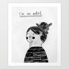 I guess I'm an artist Art Print