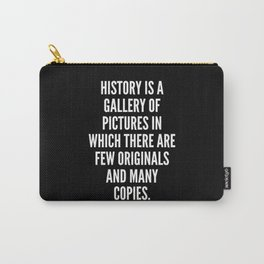 History is a gallery of pictures in which there are few originals and many copies Carry-All Pouch