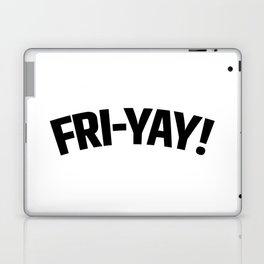 FRI-YAY! FRIDAY! FRIYAY! TGIF! Laptop & iPad Skin