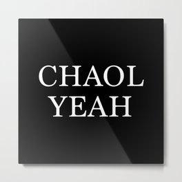 Chaol Yeah Black Metal Print