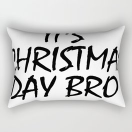 It's Christmas Day Bro Rectangular Pillow