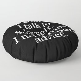 Of Course I Talk To Myself. Sometimes I Need Expert Advice. (Black) Floor Pillow