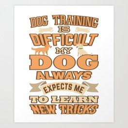 Dog Training Is Difficult New Tricks Art Print