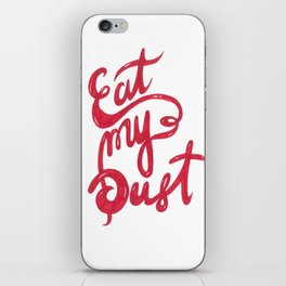 Eat My Dust by Shane A. iPhone Skin