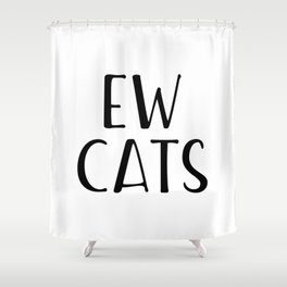 Ew Cats Shower Curtain