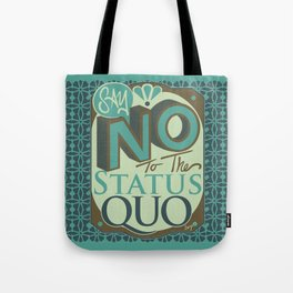 Say NO to the Status Quo Tote Bag