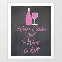 Keep Calm and Wine a Bit Art Print