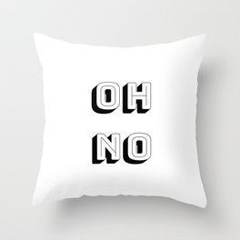 Short Quote - Oh No Throw Pillow