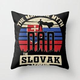 The Man The Myth The Slovak Legend Dad Throw Pillow
