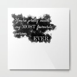 My Most Favourite Person Metal Print
