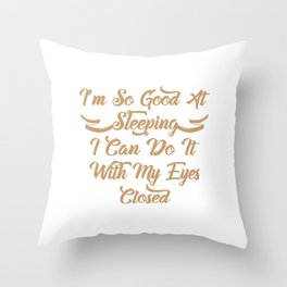 Im So Good At SLeeping I can Do It With My Eyes Closed Throw Pillow