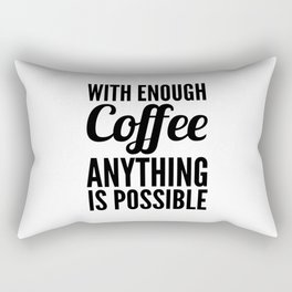 With Enough Coffee Anything is Possible Rectangular Pillow