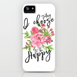 Motivational quote Today I choose to be happy floral pink iPhone Case