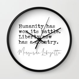 Humanity has won its battle. Marquis de Lafayette quote Wall Clock