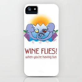 Wine Flies when you're having fun iPhone Case