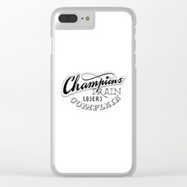 Champions train - losers complain Clear iPhone Case