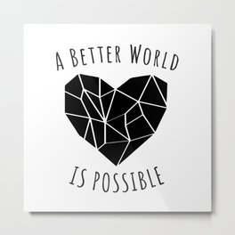 A Better World Is Possible  Metal Print