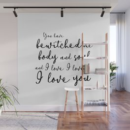 You have bewitched me body and soul and I love I love I love you Wall Mural