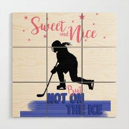 Sweet & Nice but not on the Ice  Womens Hockey Wood Wall Art