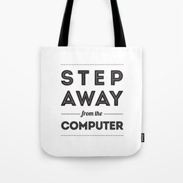 Step Away From The Computer Tote Bag
