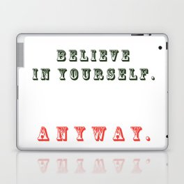 Believe in yourself. Anyway Laptop & iPad Skin