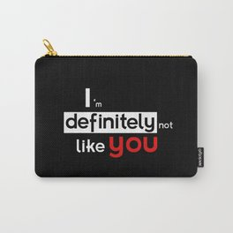 I am defintely 'Not' LIKE you. Carry-All Pouch