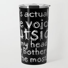 It's actually the voices OUTSIDE my head that bother me the most! | Typography Introverts Black Vers Travel Mug