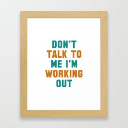 Don't Talk To Me I'm Working Out - workout,gym,funny,fitness,dont talk to me,im working out,attitude Framed Art Print